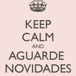 Empreendedora in the Making #12: Keep Calm and Aguarde Novidades